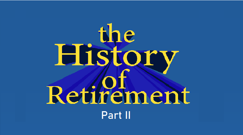 History of Retirement Part 2